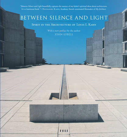 Between Silence and Light by Louis I. Kahn and John Lobell