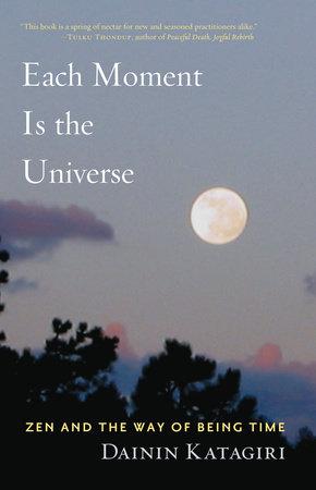 Each Moment Is the Universe by Dainin Katagiri
