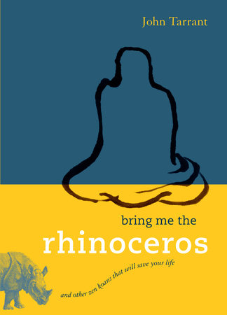 Bring Me the Rhinoceros by John Tarrant