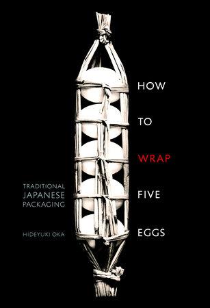 How to Wrap Five Eggs by Hideyuki Oka
