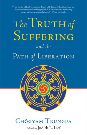 The Truth of Suffering and the Path of Liberation by Chogyam Trungpa