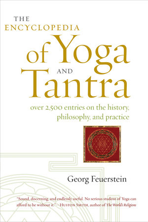 The Encyclopedia of Yoga and Tantra by Georg Feuerstein