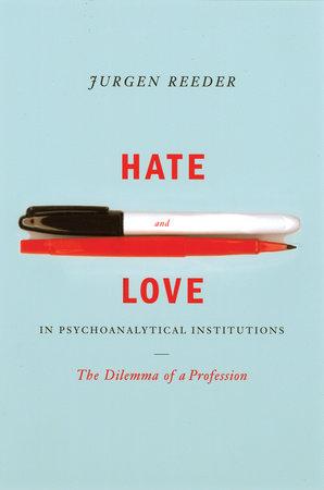 Hate and Love in Pyschoanalytical Institutions by Jurgen Reeder