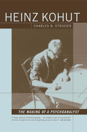 Heinz Kohut: The Making of a Psychoanalyst by Charles Strozier