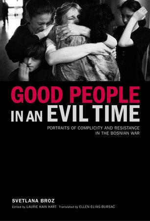 Good People in an Evil Time by Svetlana Broz