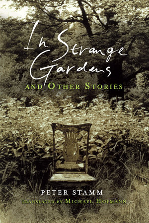 In Strange Gardens and Other Stories by Peter Stamm