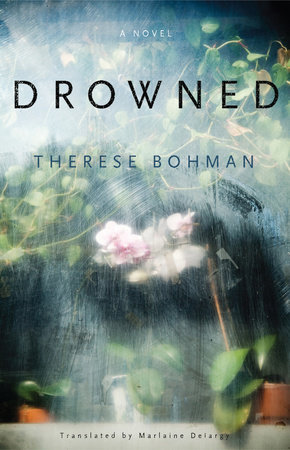 Drowned By Therese Bohman Penguinrandomhousecom Books