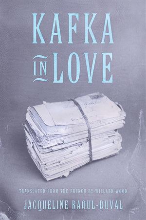 Kafka in Love by Jacqueline Raoul-Duval