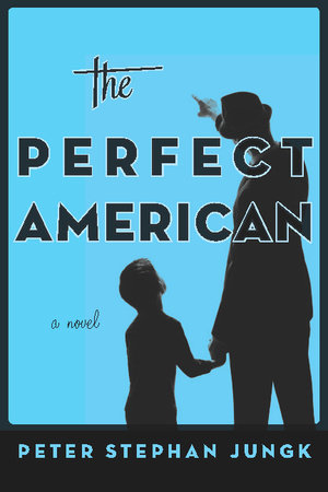 The Perfect American by Peter Stephan Jungk