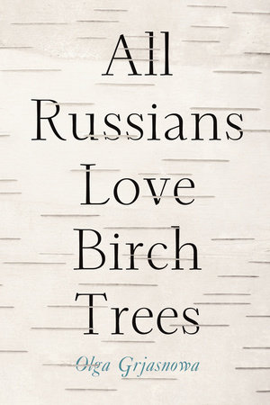 All Russians Love Birch Trees by Olga Grjasnova