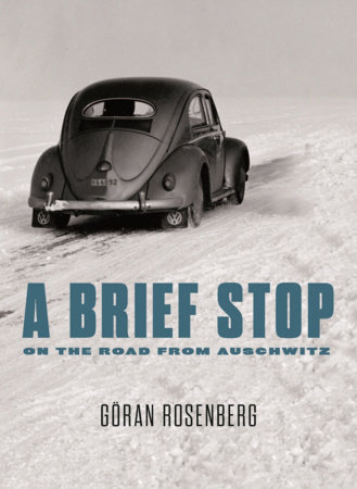 A Brief Stop On the Road From Auschwitz by Goran Rosenberg