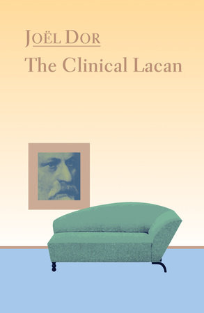 Clinical Lacan by Joel Dor