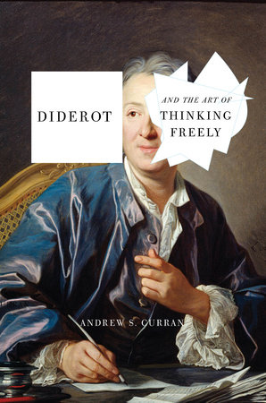 Diderot and the Art of Thinking Freely by Andrew S. Curran