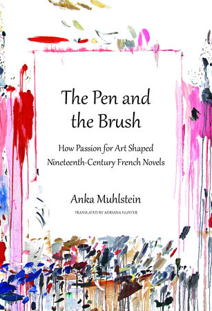 The Pen and the Brush by Anka Muhlstein