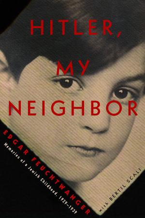 Hitler, My Neighbor by Edgar Feuchtwanger and Bertil Scali