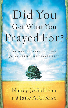 Did You Get What You Prayed For? by Nancy Jo Sullivan and Jane Kise