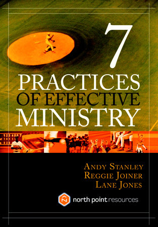 Seven Practices of Effective Ministry by Andy Stanley, Lane Jones and Reggie Joiner