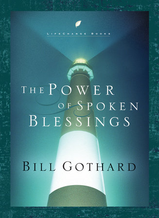 The Power of Spoken Blessings by Bill Gothard