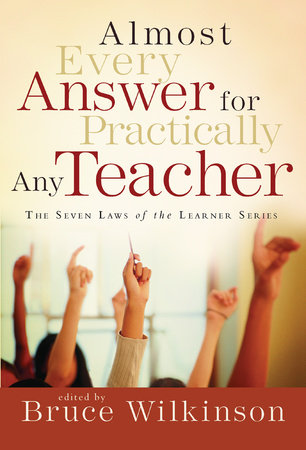 Almost Every Answer for Practically Any Teacher by Bruce Wilkinson