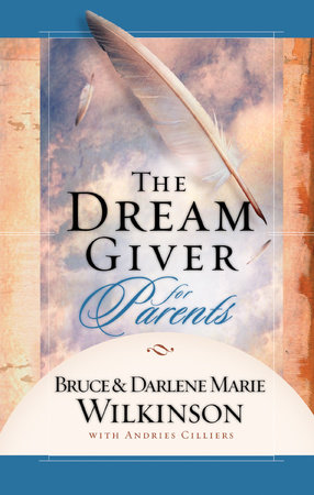 The Dream Giver for Parents by Bruce Wilkinson and Darlene Marie Wilkinson