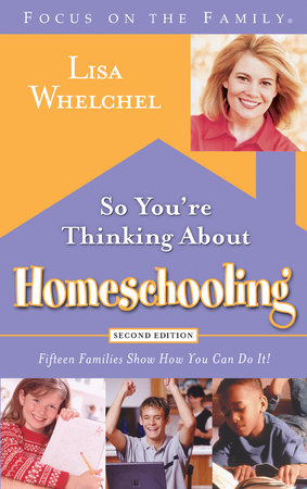 So You're Thinking About Homeschooling:  Second Edition by Lisa Whelchel