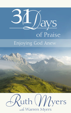 Thirty-One Days of Praise by Ruth Myers and Warren Myers