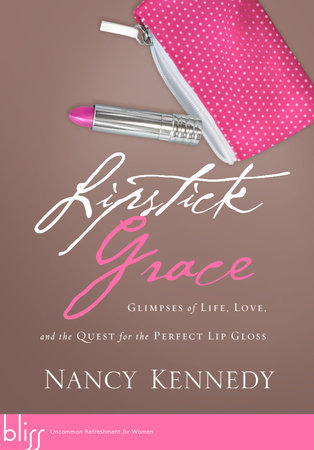 Lipstick Grace by Nancy Kennedy