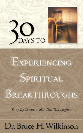 30 Days to Experiencing Spiritual Breakthroughs by Bruce Wilkinson
