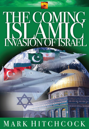 The Coming Islamic Invasion of Israel by Mark Hitchcock