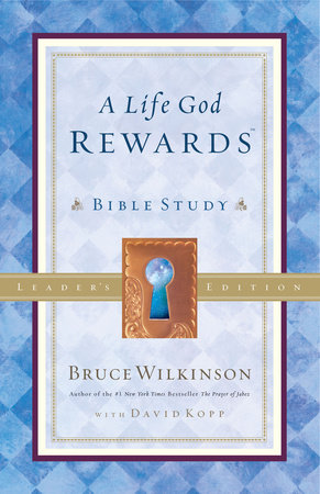 A Life God Rewards Bible Study - Leaders Edition by Bruce Wilkinson
