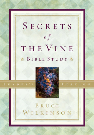 Secrets of the Vine Leader's Guide by Bruce Wilkinson