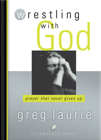 Wrestling with God by Greg Laurie