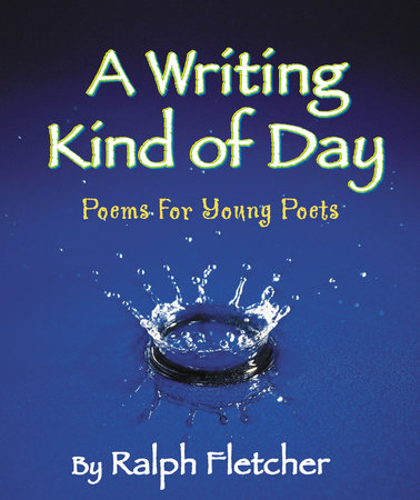 A Writing Kind of Day by Ralph Fletcher