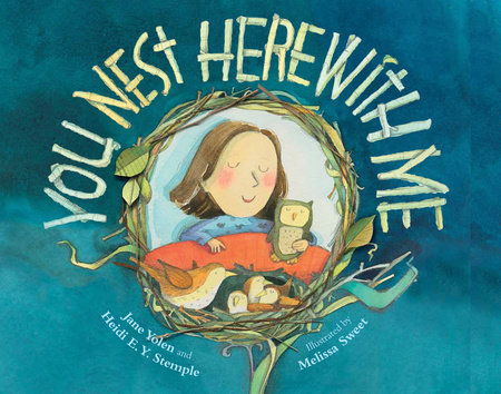 You Nest Here with Me by Jane Yolen and Heidi E. Y. Stemple