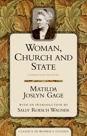 Woman, Church, and State by Matilda Joslyn Gage