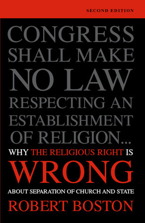 Why the Religious Right Is Wrong About Separation of Church and State by Robert Boston