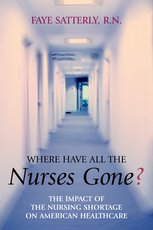 Where Have All the Nurses Gone? by Faye Satterly