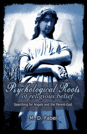 The Psychological Roots of Religious Belief by Faber, M.D.