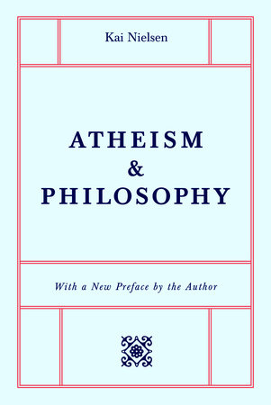 Atheism & Philosophy by Kai Nielsen