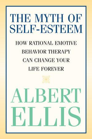 The Myth of Self-esteem by Albert Ellis
