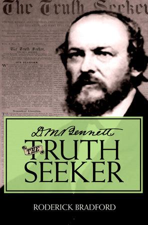 D.M. Bennett, the Truth Seeker by Roderick Bradford