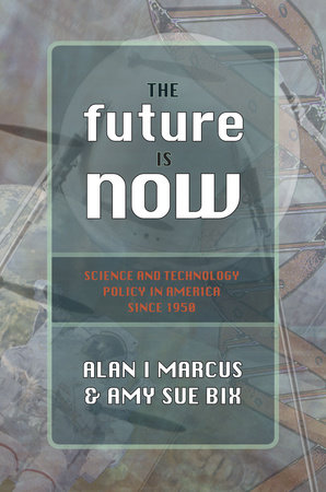 The Future Is Now by Alan I. Marcus and Amy Sue Bix