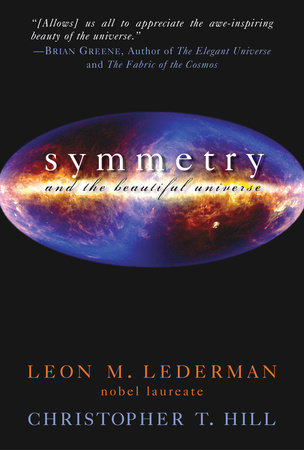 Symmetry and the Beautiful Universe by Leon M. Lederman and Christopher T. Hill