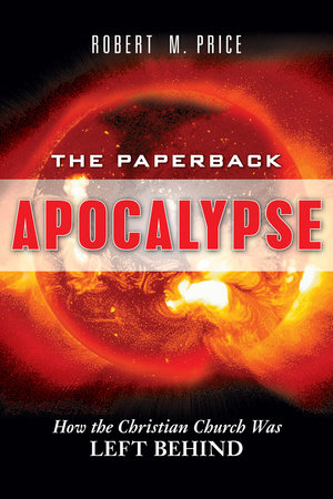 The Paperback Apocalypse by Robert M. Price