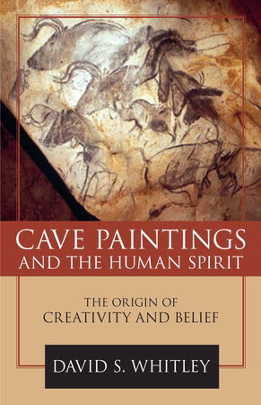 Cave Paintings and the Human Spirit by David S. Whitley