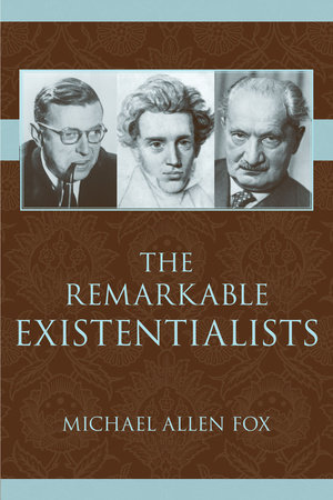 The Remarkable Existentialists by Michael Allen Fox