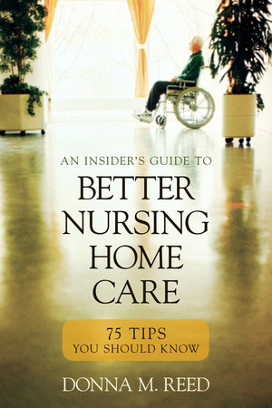 Insideru0027s Guide To Better Nursing Home Care By Donna M. Reed