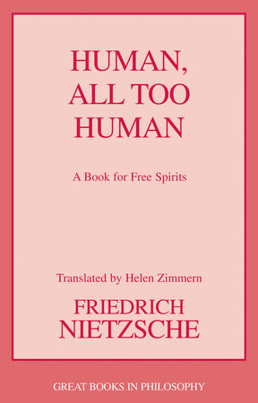 Human, All Too Human by Friedrich Wilhelm Nietzsche; translated by Helen Zimmern