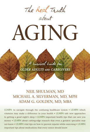 The Real Truth About Aging by Neil Shulman, M.D., Michael A. Silverman, M.D. and Adam G. Golden, MD