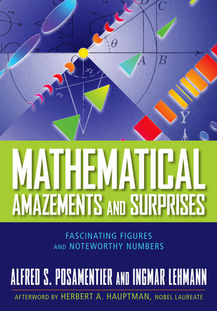 Mathematical Amazements and Surprises by Alfred S. Posamentier and Ingmar Lehmann